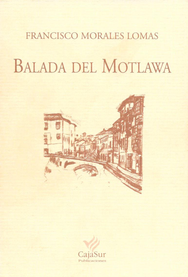 Balada del Motlawa, Cuadernos de Sandua, CajaSur, Córdoba, 2001. (Finalista del Premio de la Crítica)[ISBN 84-7959-409-8]
