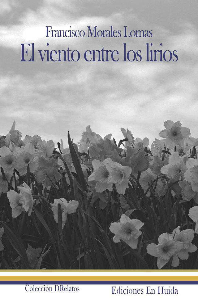 El viento entre los lirios, (libro de relatos), Ediciones En Huida, Sevilla, 2019.[ISBN 978-84-17502-51-5]