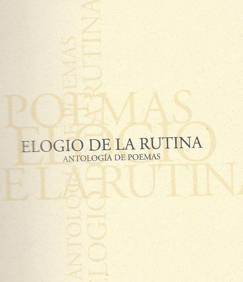 Elogio de la rutina, (Antología) Ayuntamiento de Roquetas de Mar, Almería, 2010.