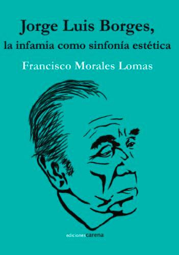 Jorge Luis Borges, la infamia como sinfonía estética, Ediciones Carena, Barcelona, 2011.[ISBN 978-84-15324-05-8]