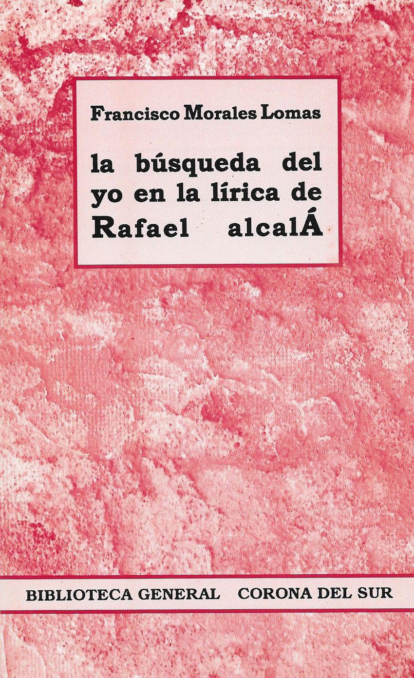 La búsqueda del yo en la lírica de Rafael Alcalá., Editorial Corona del Sur, Málaga, 1998.[D.L. MA-1528-98.]