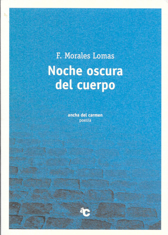 Noche oscura del cuerpo, Col. Ancha del Carmen, Ayuntamiento de Málaga, 2006.[ISBN 978-84-96055-50-7]
