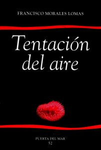 Tentación del aire, Diputación Provincial, Colección Puerta del Mar, Málaga, 1999. (Finalista del Premio de la Crítica) [ISBN 84-7785-338-X]