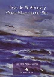 Tesis de mi abuela y otras historias del Sur (libro de relatos), Editorial Aljaima, Málaga, 2009.[ISBN 978-84-95534-62-0]