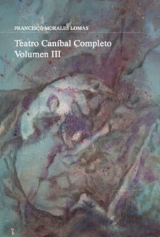 """La farmacopea en """"Teatro Caníbal Completo. Volumen III"""". (Con prólogo del dramaturgo y crítico Adelardo Méndez Moya), Ediciones Carena, Barcelona, 2017. [ISBN 978-84-16843-24-4]."""